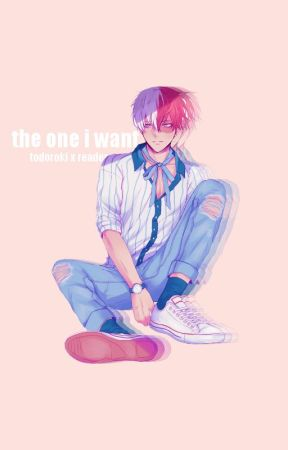 the one i want | shoto todoroki x reader - taken away to the