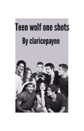 Teen Wolf one shots  by Claricepayne