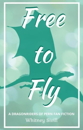 Free to Fly: A Dragonriders of Pern FanFiction