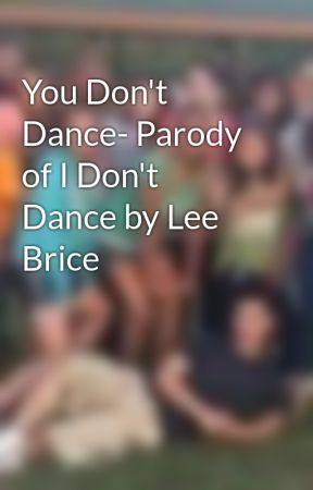 You Don't Dance- Parody of I Don't Dance by Lee Brice by RaynMerrill