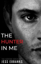 The Hunter In Me by JessEubanks