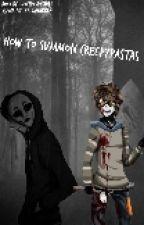 How to summon creepypastas by ilikespoopystuff