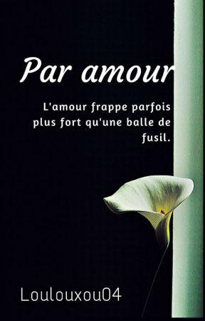 Par amour { En pause } by loulouxou04