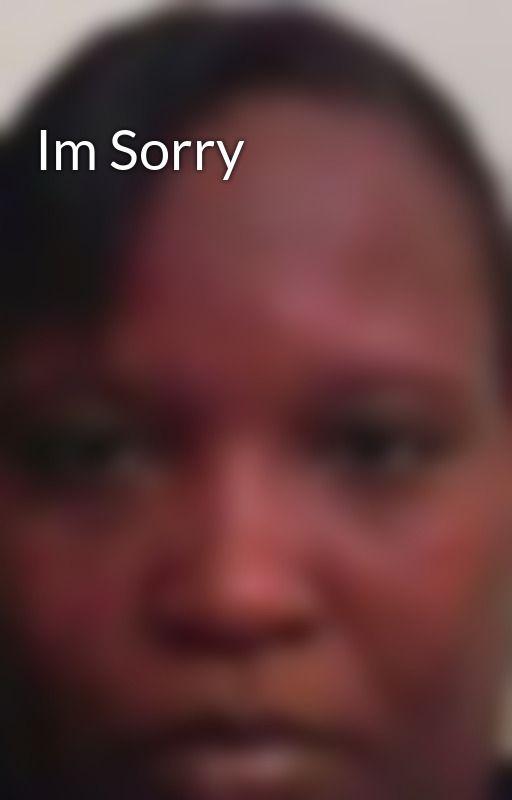 Im Sorry by ShirlineDeniseStewar