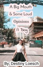 A Big Mouth & Some Loud Opinions: A Blog by destinyloesch