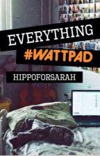 Everything #Wattpad by hippoforsarah