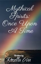 Mythical Spirits: Once Upon A Time by rosellaofficial
