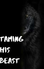 Taming His Beast (Sex With A Beast Series #2) ✔ by Ridiculous_