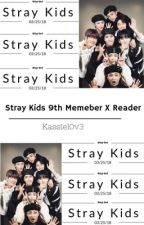 Stray Kids 10th Member (X Reader) by Kassiel0v3