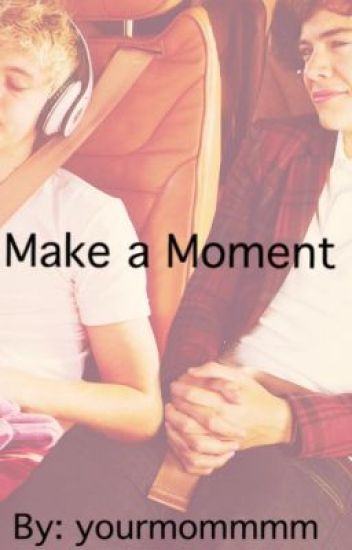 Make a Moment- Narry