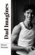 Dad Imagines x Shawn Mendes by horanxxmendes