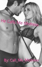 He Calls Me Mistress by Call_Me_Mistress