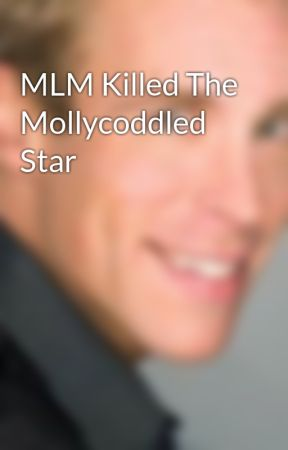 MLM Killed The Mollycoddled Star by ErikChristian5