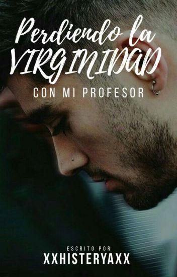 PERDIENDO LA VIRGINIDAD CON MI PROFESOR (ZAYN MALIK Y TU ) ~TERMINADA~
