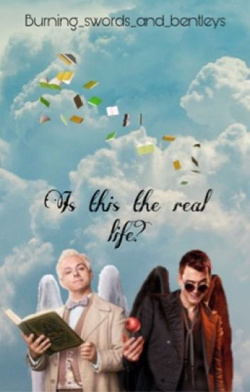 is this the real life?- A good omens fanfic - Cate - Wattpad