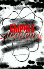 """EMPIRE ACADEMY""[ON-GOING] by moonlight_figther"