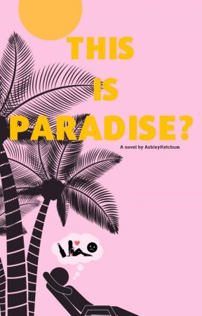 This Is Paradise? by AshleyKetchum_