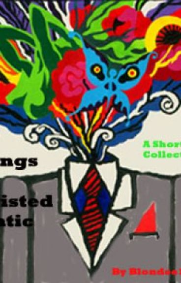 The Ravings of A Twisted Lunatic: A Short Story Collection by blondee101