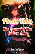 Pirate Tales: The Legend of The Golden Oak by LeafBunn