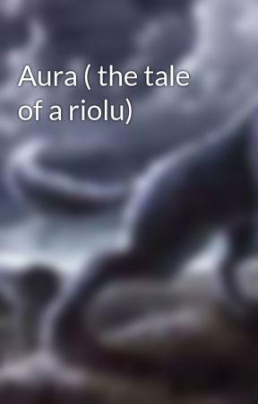Aura ( the tale of a riolu) by six-clawsthesandwing