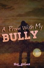A prom with my Bully [On Hold] by shy_girl028