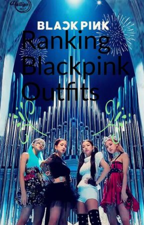 Ranking Blackpink Outfits - Don't Know What To Do - Wattpad