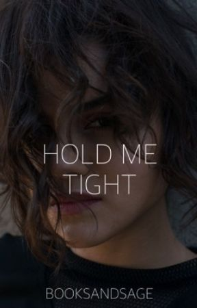 Hold Me Tight    ✔️  by booksandsage