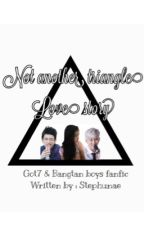 Not another triangle love story (got7&bts fanfic) by stephunae