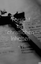 Vorsicht bei christlichen Inhalten: by AdamonVonEden