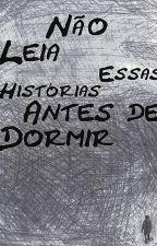 Não Leia Essas Histórias Antes de Dormir by PedroHenriqueAlkaim
