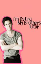 I'm Dating My Brother's Tutor by exxperiment626
