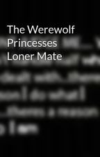 The Werewolf Princesses Loner Mate by koaks97