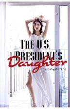 The U.S President's Daughter by babypherKHO