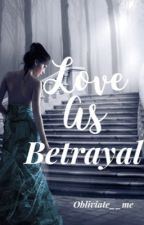 Love as Betrayal {#2} by obliviate__me