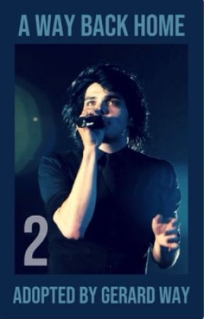 A Way Back Home | Adopted by Gerard Way (Book Two) by hesitantearthling