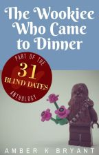 The Wookiee Who Came to Dinner: Blind Date 10 of 31 by amberkbryant