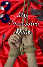 My Possessive Dom by fanatic145