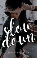 SLOW DOWN by MIDNXGHTSUN