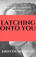 Latching Onto You (A Michael Fassbender FanFic) by happysunshyne