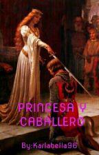PRINCESA Y CABALLERO  by Karlabella96