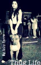 Thug Life ( Book 1 ) by Izzyfierro13
