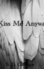 Kiss Me Anyway by barbiesky5