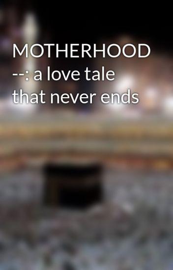 MOTHERHOOD --: a love tale that never ends - Nagma khan