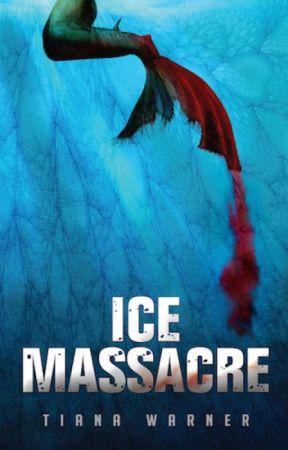 Ice Massacre (Mermaids of Eriana Kwai, #1) by TianaWarner3