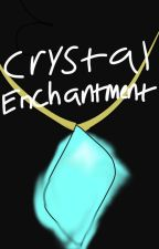 Crystal Enchantment by Casually_Jerky