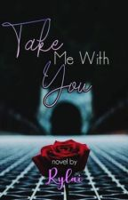 Take Me With You by jAzMyNe18