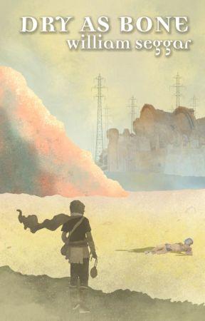 Dry as Bone: (Rust-Punk: A Dystopian Wasteland story) by WilliamSeggar