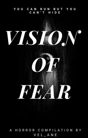 Vision Of Fear -Horror Story Collection- by Vel_Ane
