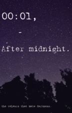 00:01 - after midnight by xHoneywrites