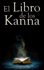 El Libro de los Kanna -Vol. 1 #Wattys2017 by LunarSnow